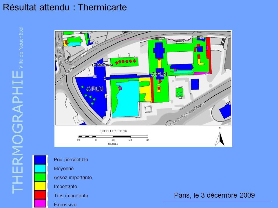 THERMOGRAPHIE Ville de Neuchâtel Résultat attendu : Thermicarte Peu perceptible Moyenne Assez importante Importante Très importante Excessive Paris, l