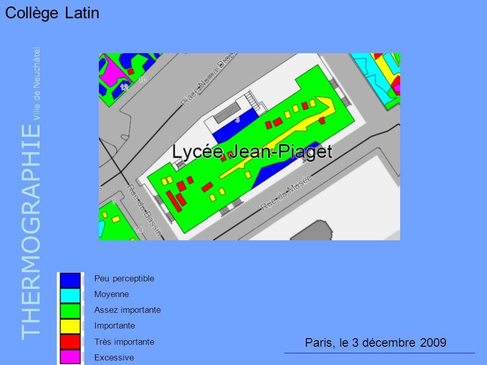 THERMOGRAPHIE Ville de Neuchâtel Collège Latin Peu perceptible Moyenne Assez importante Importante Très importante Excessive Paris, le 3 décembre 2009