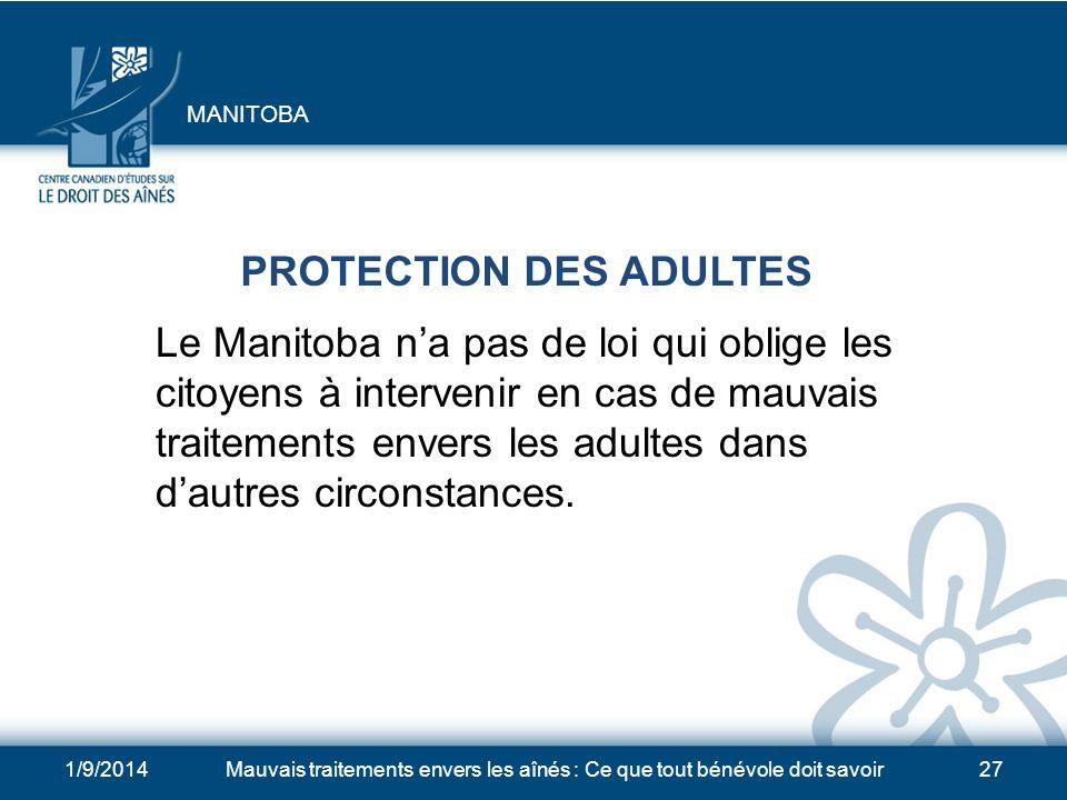 1/9/2014Mauvais traitements envers les aînés : Ce que tout bénévole doit savoir27 PROTECTION DES ADULTES Le Manitoba na pas de loi qui oblige les citoyens à intervenir en cas de mauvais traitements envers les adultes dans dautres circonstances.