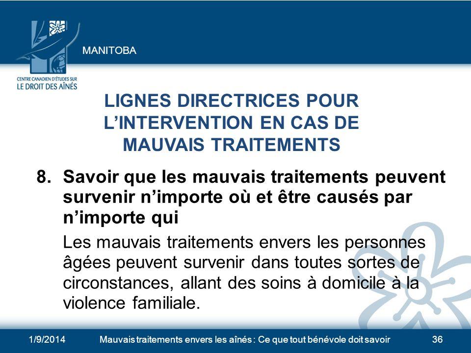 1/9/2014Mauvais traitements envers les aînés : Ce que tout bénévole doit savoir36 LIGNES DIRECTRICES POUR LINTERVENTION EN CAS DE MAUVAIS TRAITEMENTS 8.