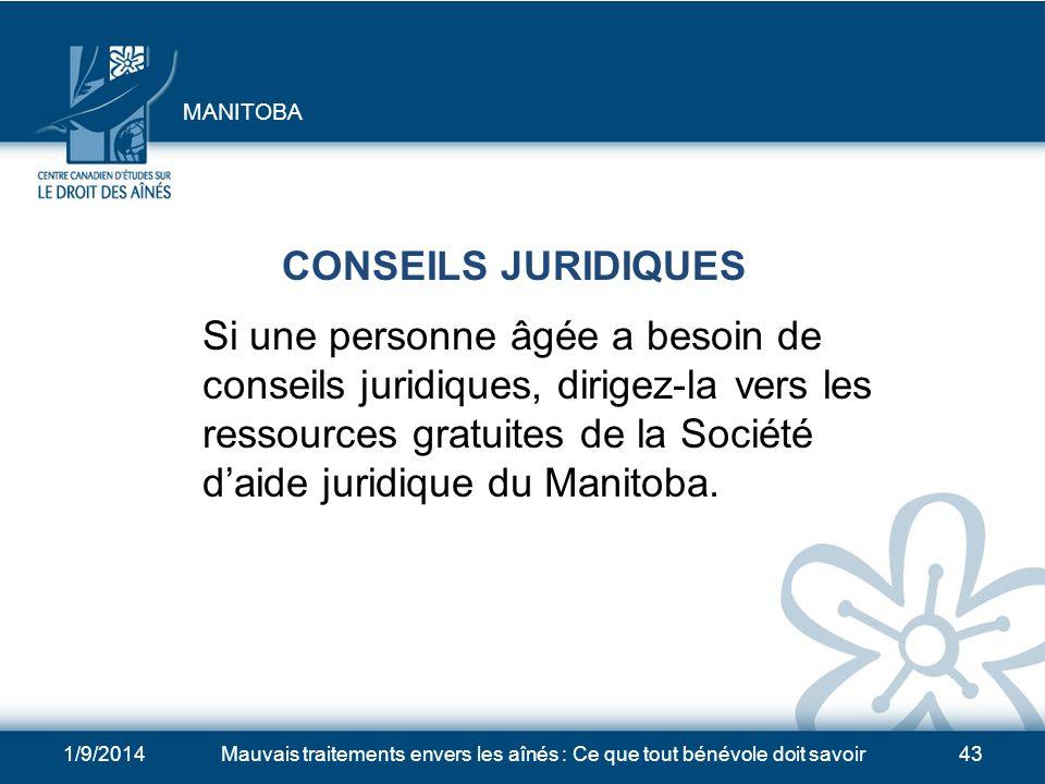 1/9/2014Mauvais traitements envers les aînés : Ce que tout bénévole doit savoir43 CONSEILS JURIDIQUES Si une personne âgée a besoin de conseils juridiques, dirigez-la vers les ressources gratuites de la Société daide juridique du Manitoba.