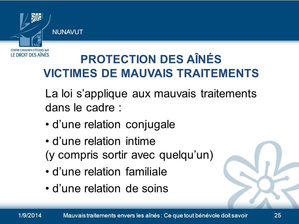 1/9/2014Mauvais traitements envers les aînés : Ce que tout bénévole doit savoir24 PROTECTION DES AÎNÉS VICTIMES DE MAUVAIS TRAITEMENTS Le Nunavut a un
