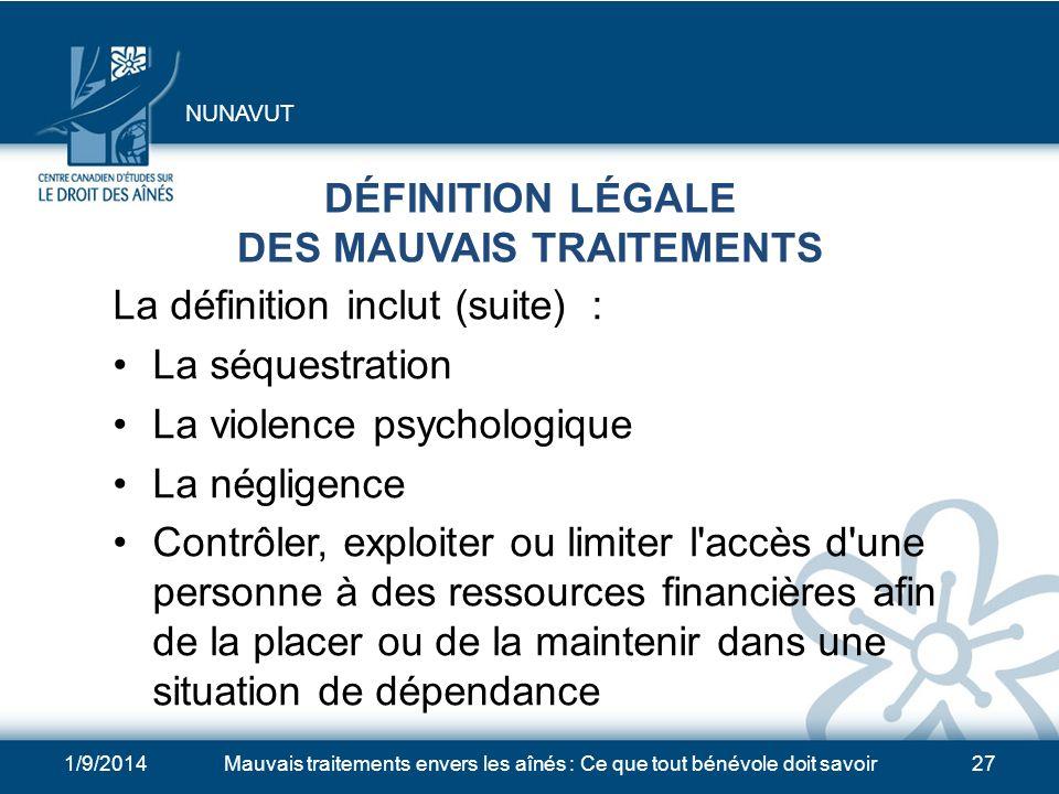 1/9/2014Mauvais traitements envers les aînés : Ce que tout bénévole doit savoir26 DÉFINITION LÉGALE DES MAUVAIS TRAITEMENTS La définition inclut : Lac