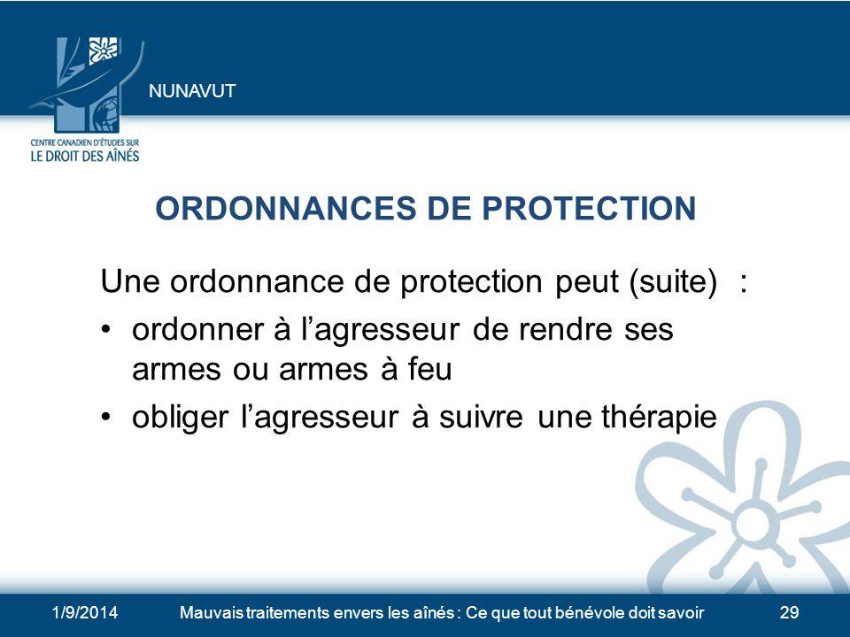 1/9/2014Mauvais traitements envers les aînés : Ce que tout bénévole doit savoir28 ORDONNANCES DE PROTECTION Une ordonnance de protection peut : interd