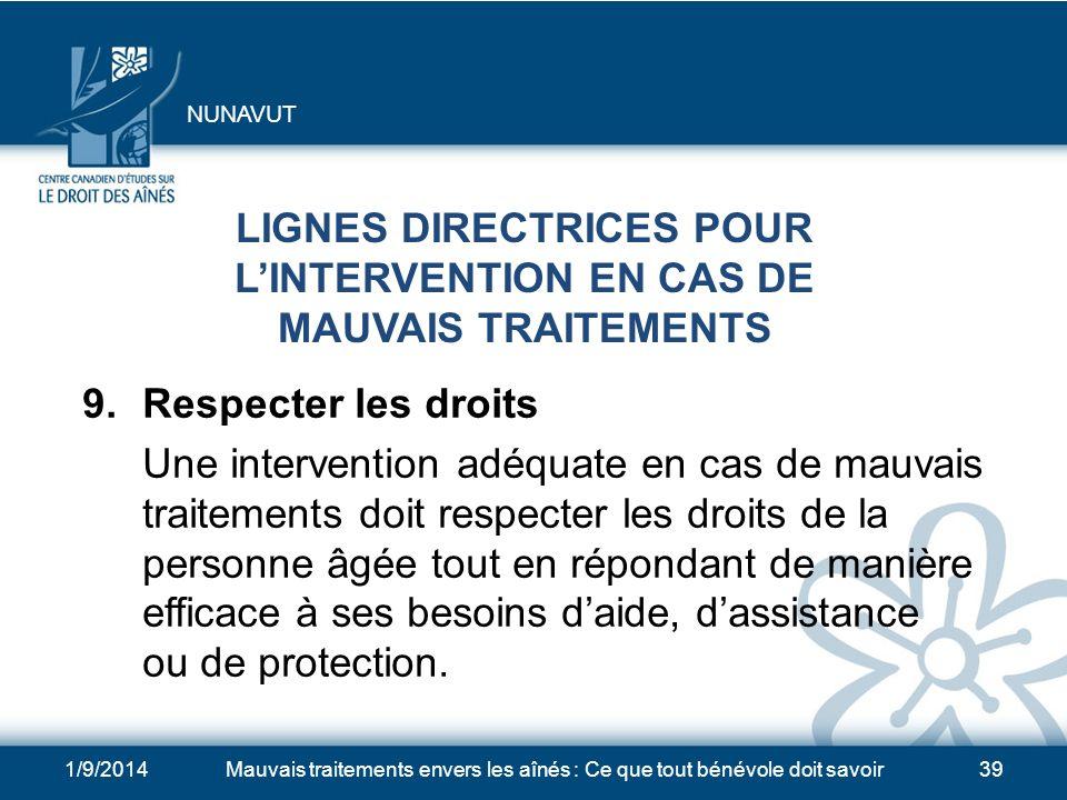 1/9/2014Mauvais traitements envers les aînés : Ce que tout bénévole doit savoir38 LIGNES DIRECTRICES POUR LINTERVENTION EN CAS DE MAUVAIS TRAITEMENTS 8.