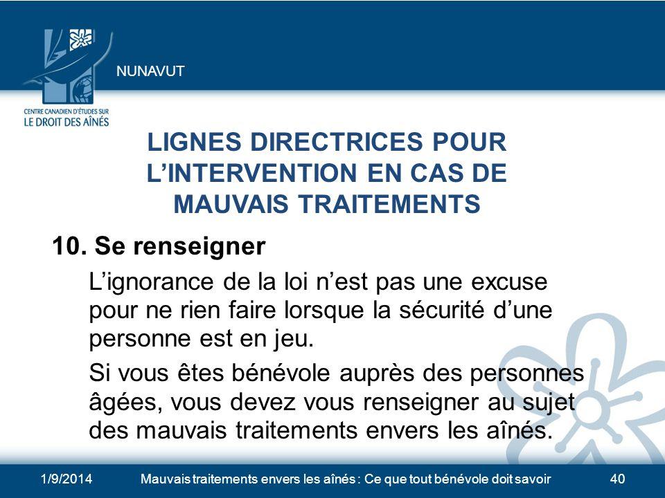 1/9/2014Mauvais traitements envers les aînés : Ce que tout bénévole doit savoir39 LIGNES DIRECTRICES POUR LINTERVENTION EN CAS DE MAUVAIS TRAITEMENTS 9.