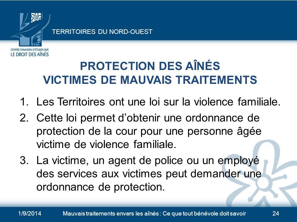 1/9/2014Mauvais traitements envers les aînés : Ce que tout bénévole doit savoir23 PROTECTION DES ADULTES Les Territoires du Nord-Ouest nont pas de loi