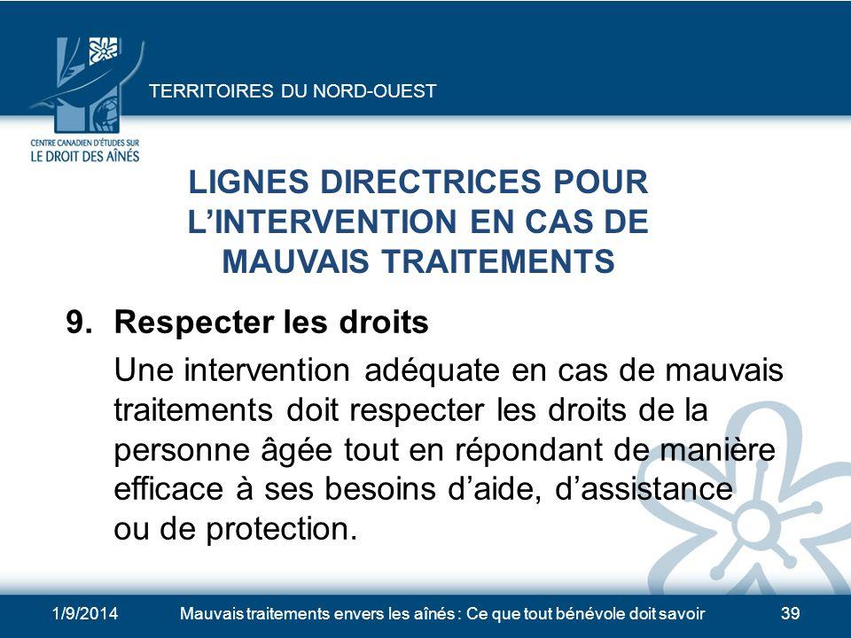 1/9/2014Mauvais traitements envers les aînés : Ce que tout bénévole doit savoir38 LIGNES DIRECTRICES POUR LINTERVENTION EN CAS DE MAUVAIS TRAITEMENTS