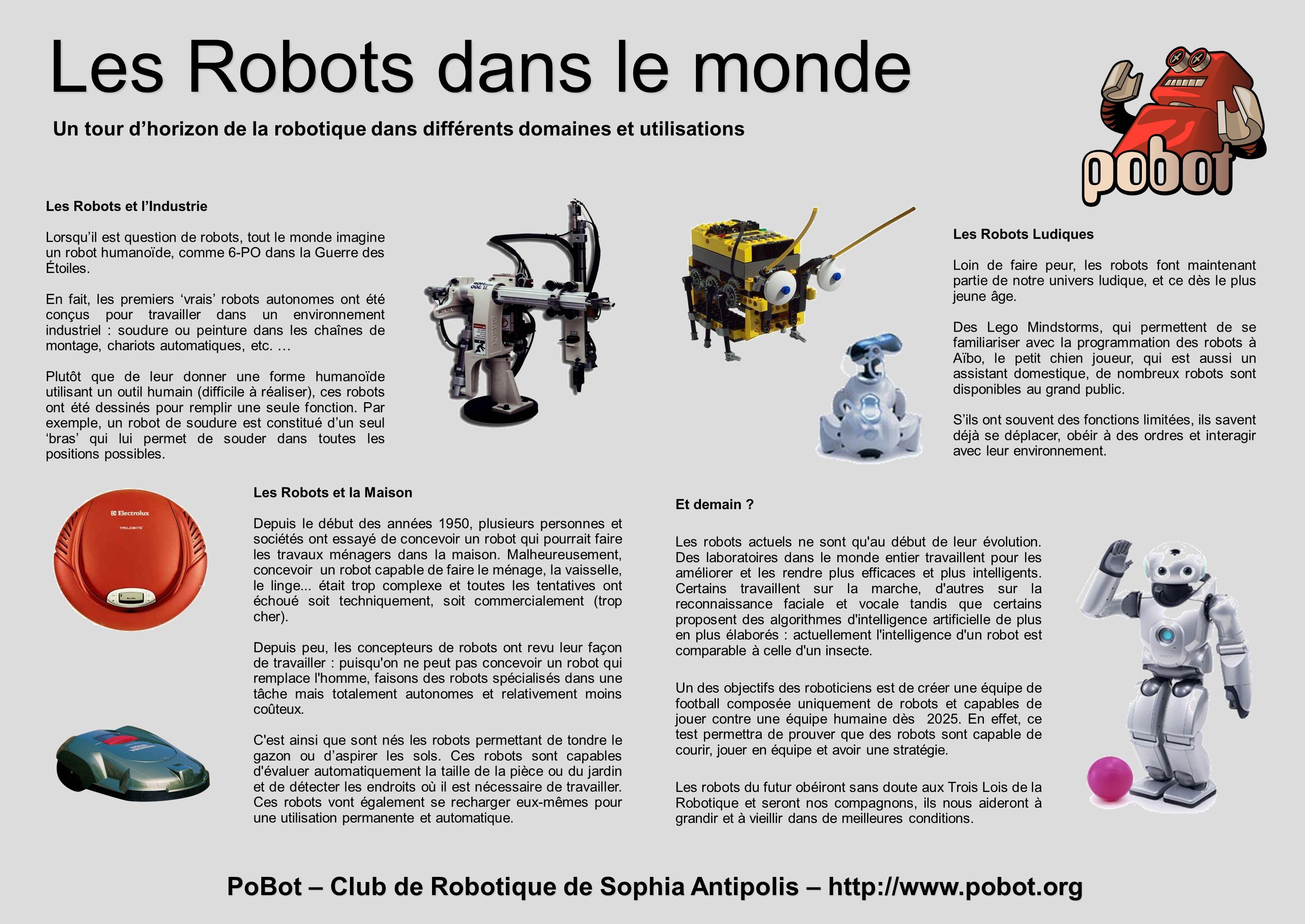PoBot – Club de Robotique de Sophia Antipolis – http://www.pobot.org Les Robots dans le monde Les Robots et lIndustrie Lorsquil est question de robots, tout le monde imagine un robot humanoïde, comme 6-PO dans la Guerre des Étoiles.
