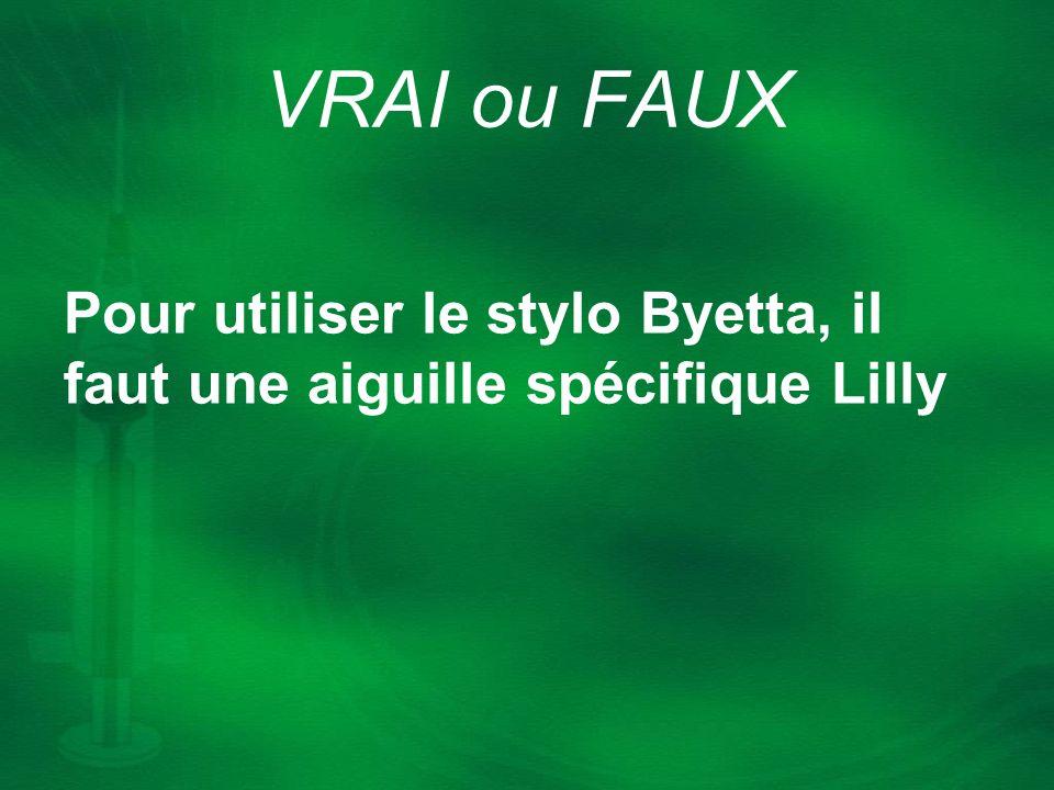 Pour utiliser le stylo Byetta, il faut une aiguille spécifique Lilly VRAI ou FAUX
