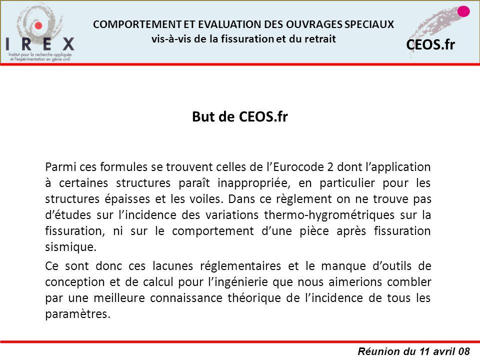 Réunion du 11 avril 08 CEOS.fr COMPORTEMENT ET EVALUATION DES OUVRAGES SPECIAUX vis-à-vis de la fissuration et du retrait Parmi ces formules se trouve