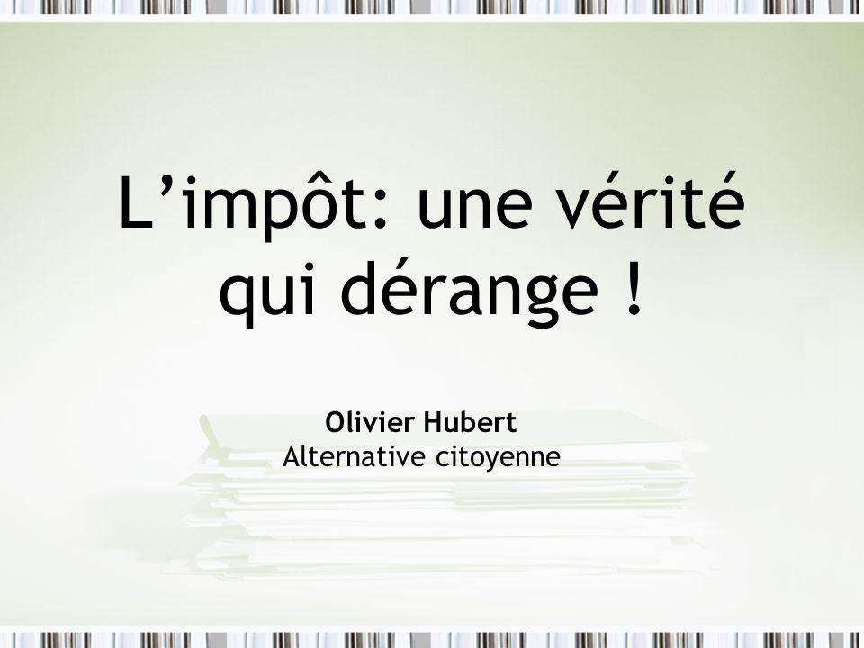 Limpôt: une vérité qui dérange ! Olivier Hubert Alternative citoyenne