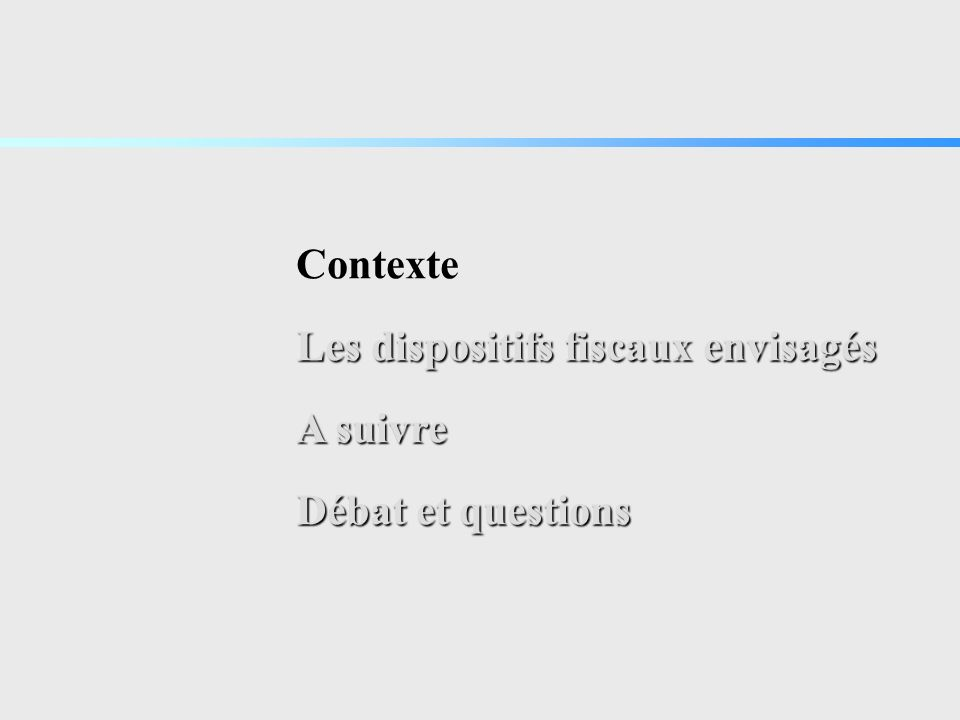 Contexte Les dispositifs fiscaux envisagés A suivre Débat et questions