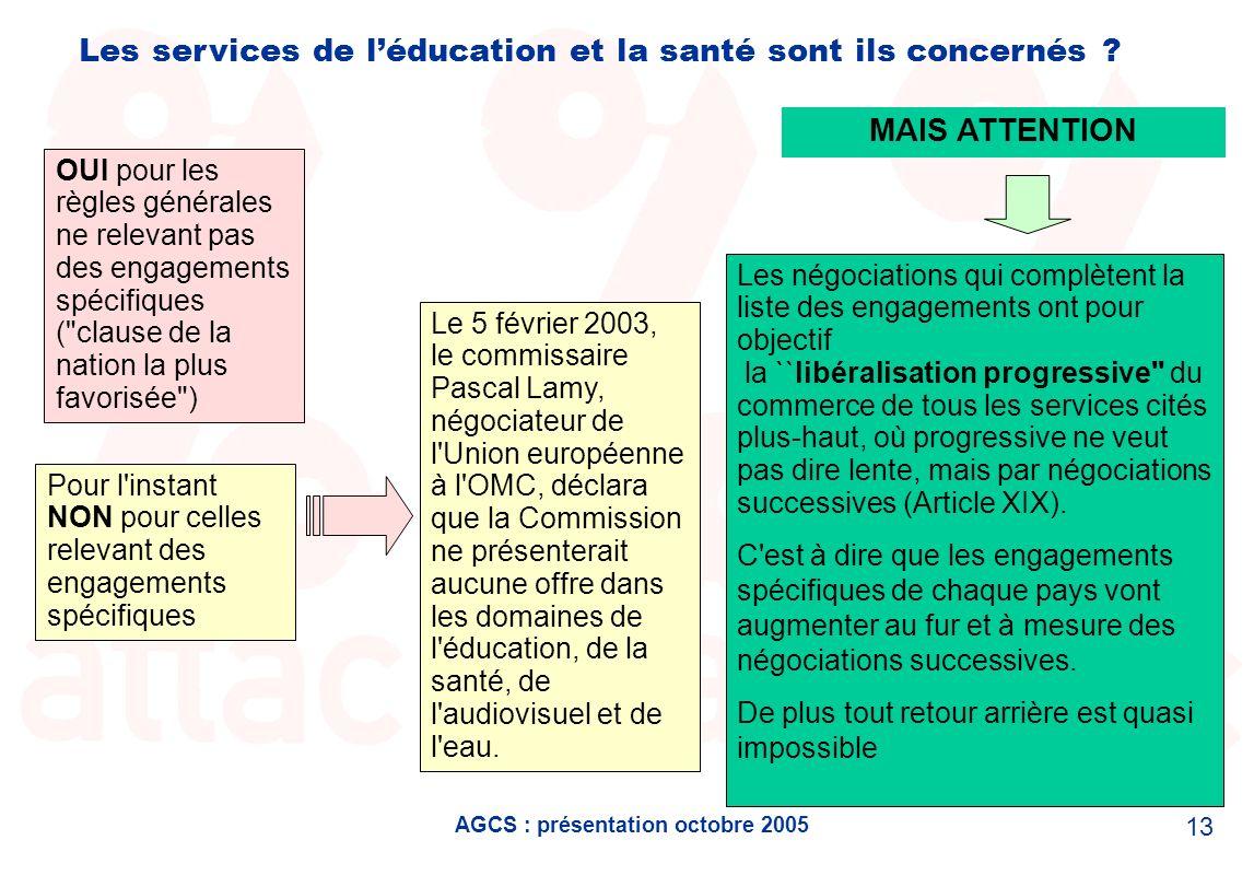 AGCS : présentation octobre 2005 13 Les services de léducation et la santé sont ils concernés ? OUI pour les règles générales ne relevant pas des enga