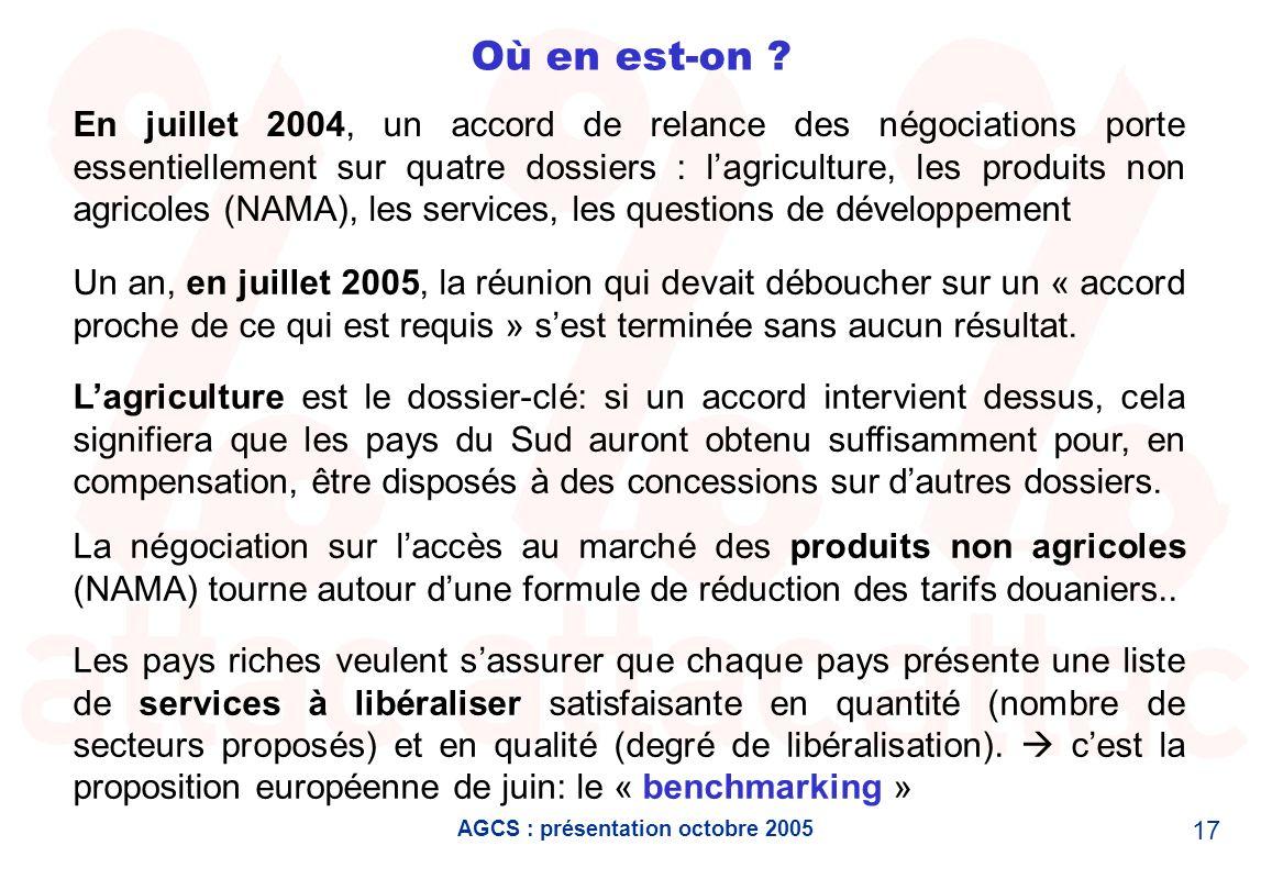 AGCS : présentation octobre 2005 17 Où en est-on ? En juillet 2004, un accord de relance des négociations porte essentiellement sur quatre dossiers :