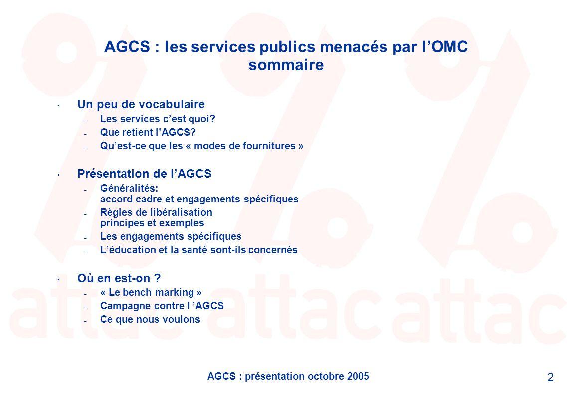 AGCS : présentation octobre 2005 2 AGCS : les services publics menacés par lOMC sommaire Un peu de vocabulaire – Les services cest quoi? – Que retient