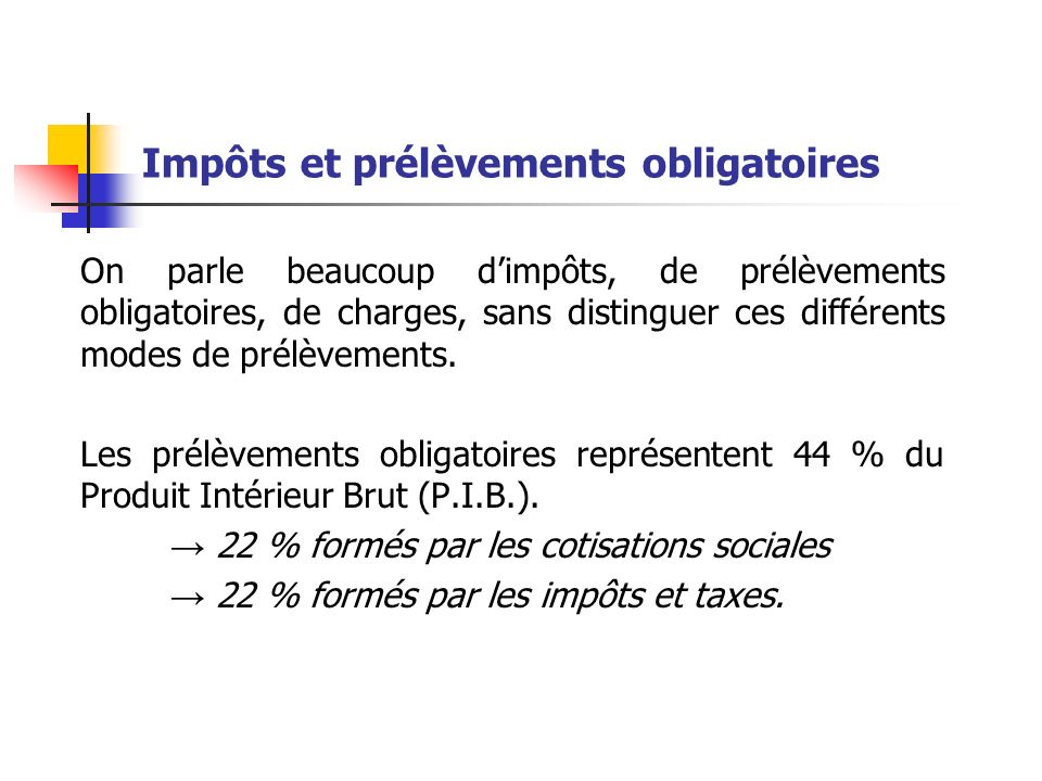 Impôts et prélèvements obligatoires On parle beaucoup dimpôts, de prélèvements obligatoires, de charges, sans distinguer ces différents modes de prélèvements.