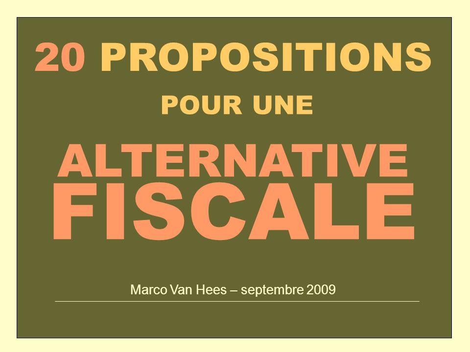 ALTERNATIVE POUR UNE 20 PROPOSITIONS FISCALE Marco Van Hees – septembre 2009