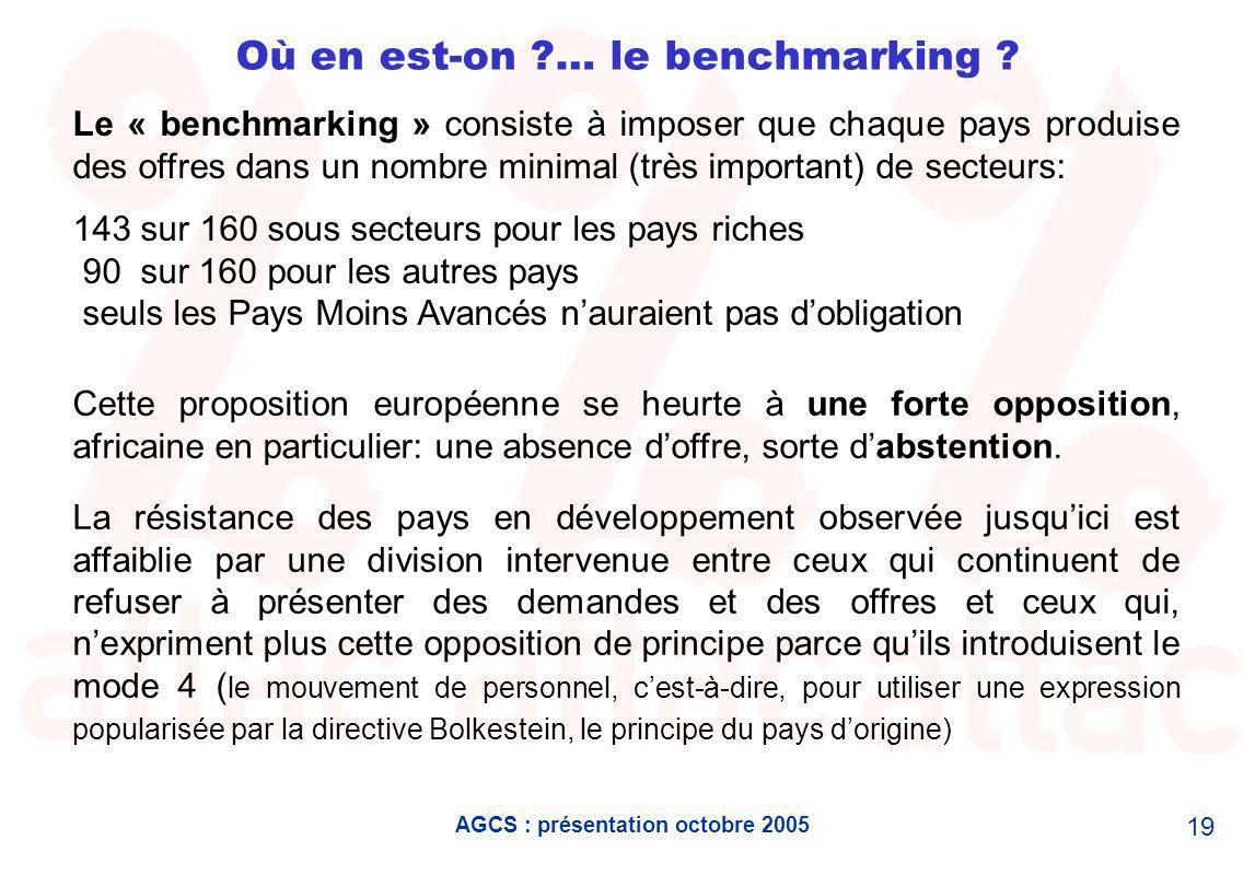 AGCS : présentation octobre 2005 19 Où en est-on … le benchmarking .