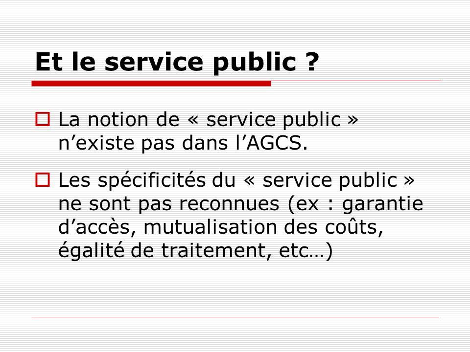 Et le service public . La notion de « service public » nexiste pas dans lAGCS.