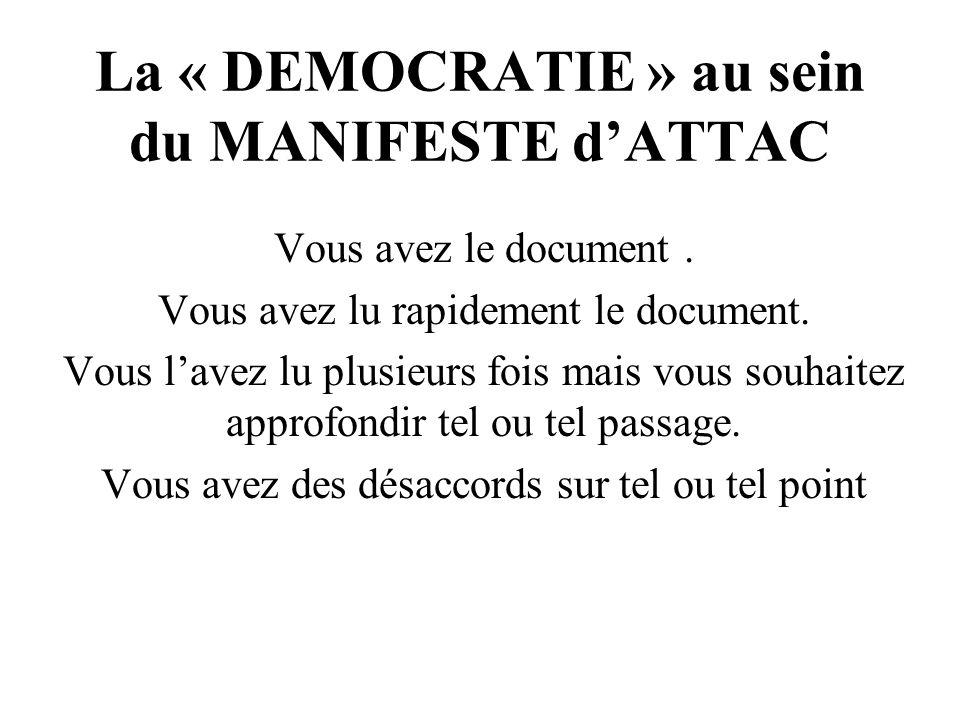 La « DEMOCRATIE » au sein du MANIFESTE dATTAC Vous avez le document. Vous avez lu rapidement le document. Vous lavez lu plusieurs fois mais vous souha