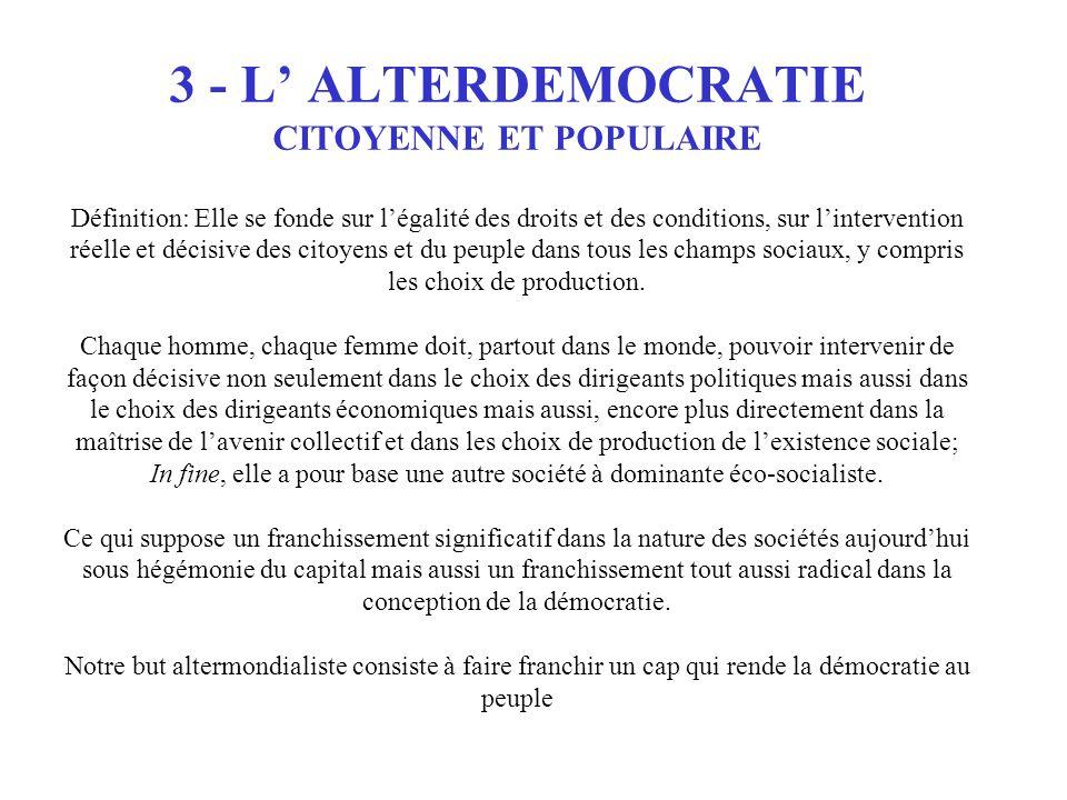 3 - L ALTERDEMOCRATIE CITOYENNE ET POPULAIRE Définition: Elle se fonde sur légalité des droits et des conditions, sur lintervention réelle et décisive