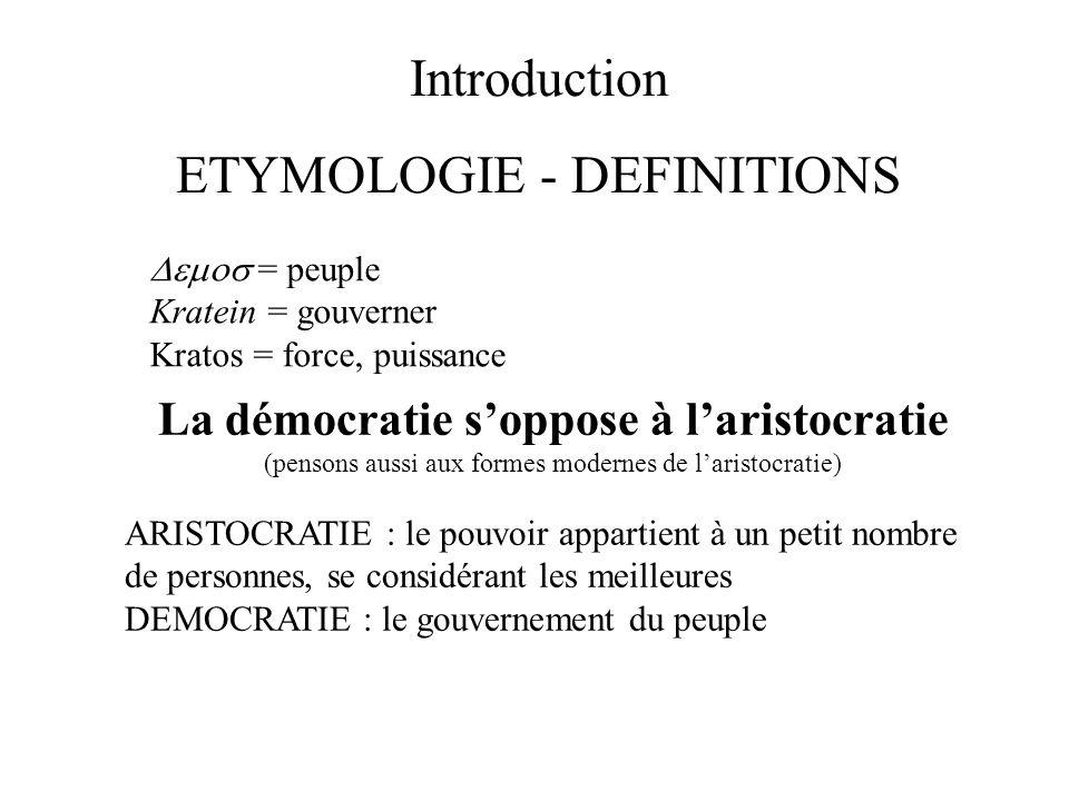 Introduction ETYMOLOGIE - DEFINITIONS = peuple Kratein = gouverner Kratos = force, puissance La démocratie soppose à laristocratie (pensons aussi aux