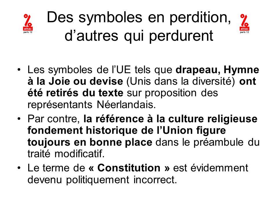 Des symboles en perdition, dautres qui perdurent Les symboles de lUE tels que drapeau, Hymne à la Joie ou devise (Unis dans la diversité) ont été retirés du texte sur proposition des représentants Néerlandais.