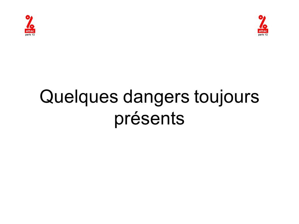 Quelques dangers toujours présents