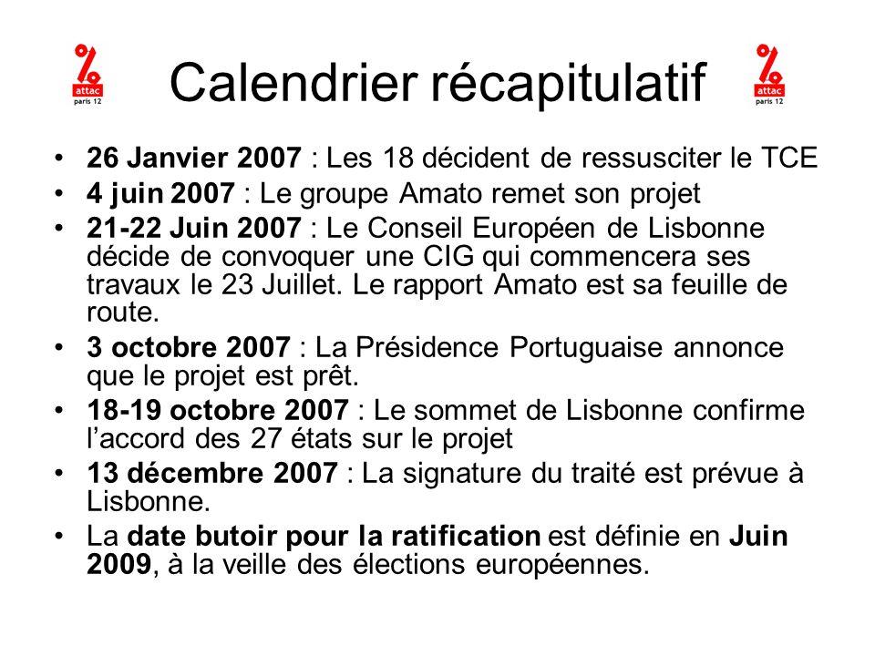 Calendrier récapitulatif 26 Janvier 2007 : Les 18 décident de ressusciter le TCE 4 juin 2007 : Le groupe Amato remet son projet 21-22 Juin 2007 : Le Conseil Européen de Lisbonne décide de convoquer une CIG qui commencera ses travaux le 23 Juillet.