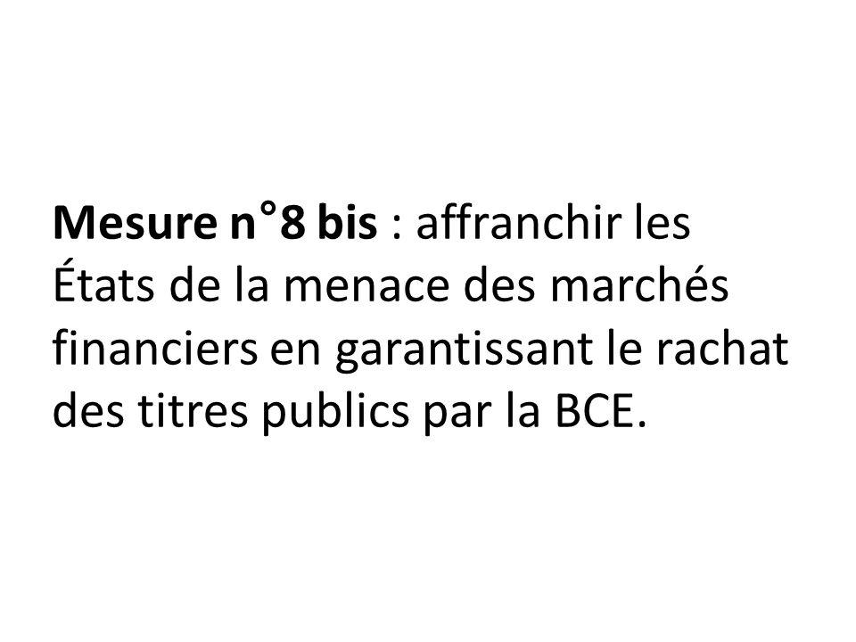 Mesure n°8 bis : affranchir les États de la menace des marchés financiers en garantissant le rachat des titres publics par la BCE.