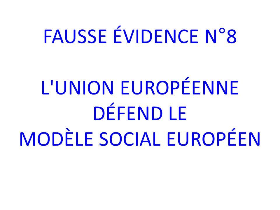 FAUSSE ÉVIDENCE N°8 L UNION EUROPÉENNE DÉFEND LE MODÈLE SOCIAL EUROPÉEN