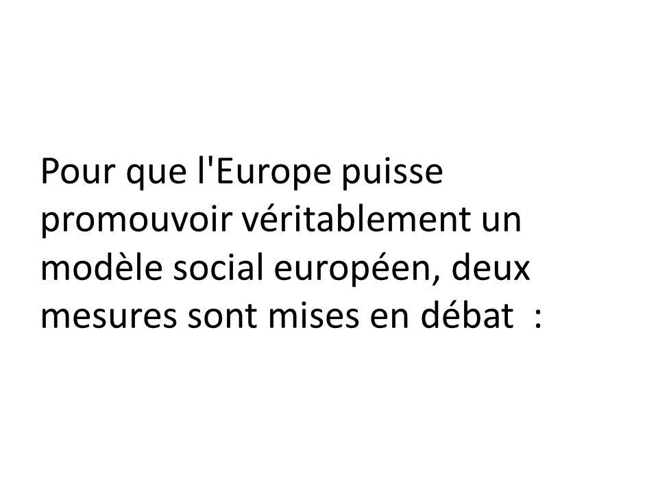 Pour que l Europe puisse promouvoir véritablement un modèle social européen, deux mesures sont mises en débat :