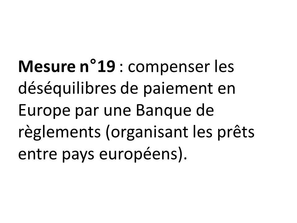 Mesure n°19 : compenser les déséquilibres de paiement en Europe par une Banque de règlements (organisant les prêts entre pays européens).