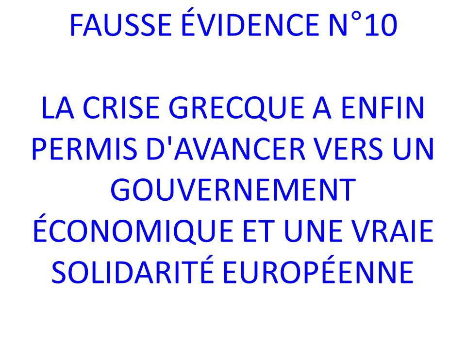FAUSSE ÉVIDENCE N°10 LA CRISE GRECQUE A ENFIN PERMIS D AVANCER VERS UN GOUVERNEMENT ÉCONOMIQUE ET UNE VRAIE SOLIDARITÉ EUROPÉENNE