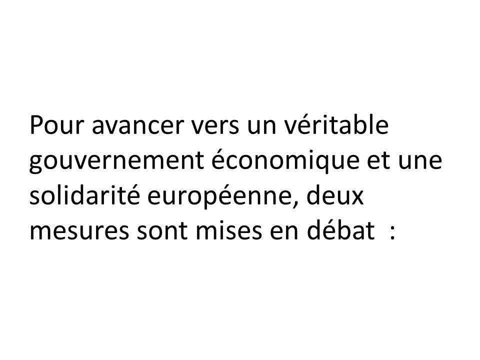 Pour avancer vers un véritable gouvernement économique et une solidarité européenne, deux mesures sont mises en débat :