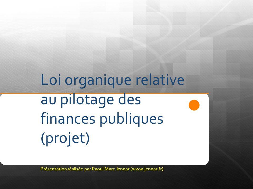 Loi organique relative au pilotage des finances publiques (projet) Présentation réalisée par Raoul Marc Jennar (www.jennar.fr)
