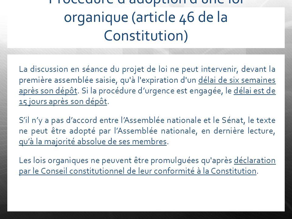 Procédure dadoption dune loi organique (article 46 de la Constitution) La discussion en séance du projet de loi ne peut intervenir, devant la première