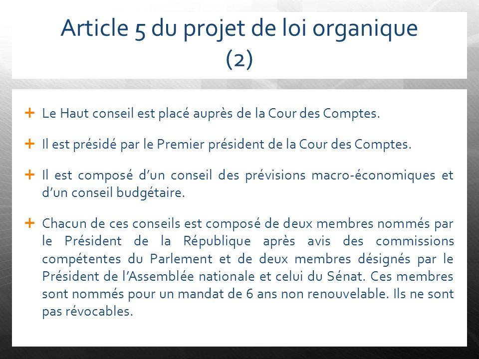Article 5 du projet de loi organique (2) Le Haut conseil est placé auprès de la Cour des Comptes. Il est présidé par le Premier président de la Cour d