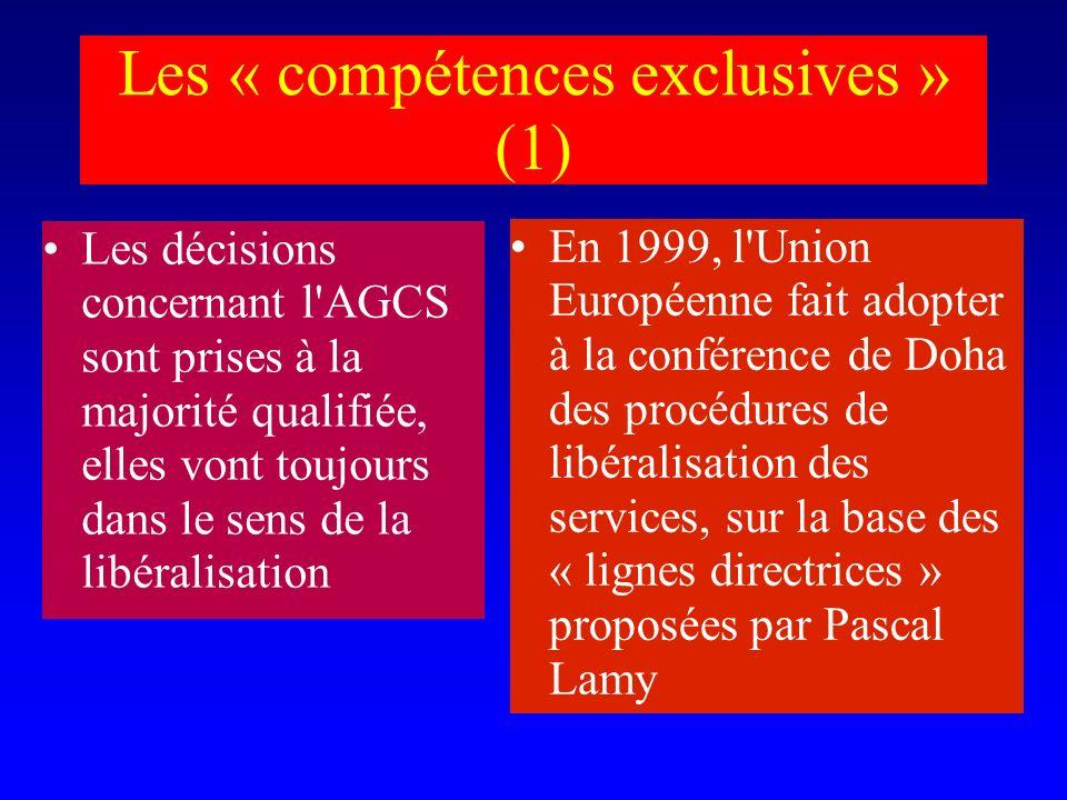 Les « compétences exclusives » (1) Les décisions concernant l AGCS sont prises à la majorité qualifiée, elles vont toujours dans le sens de la libéralisation En 1999, l Union Européenne fait adopter à la conférence de Doha des procédures de libéralisation des services, sur la base des « lignes directrices » proposées par Pascal Lamy