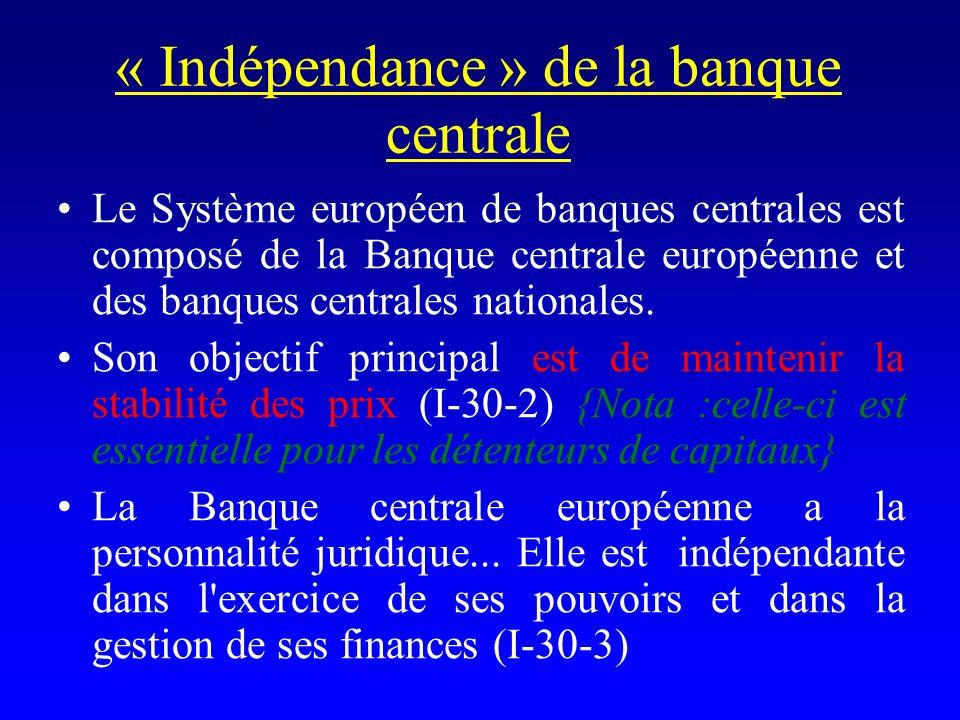 « Indépendance » de la banque centrale Le Système européen de banques centrales est composé de la Banque centrale européenne et des banques centrales nationales.