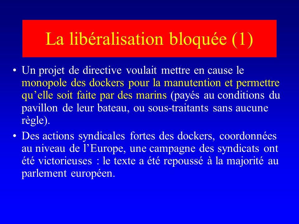 La libéralisation bloquée (1) Un projet de directive voulait mettre en cause le monopole des dockers pour la manutention et permettre quelle soit faite par des marins (payés au conditions du pavillon de leur bateau, ou sous-traitants sans aucune règle).