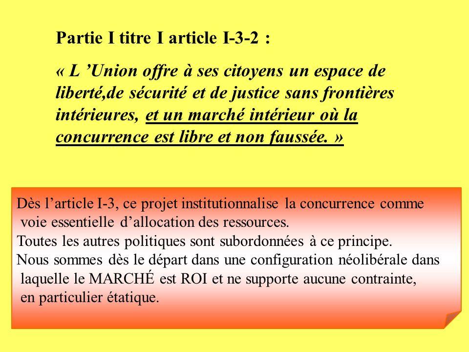 Partie I titre I article I-3-2 : « L Union offre à ses citoyens un espace de liberté,de sécurité et de justice sans frontières intérieures, et un marc
