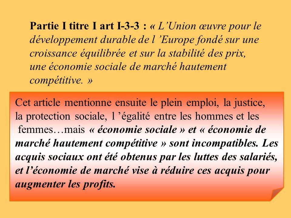 Partie I titre I art I-3-3 : « LUnion œuvre pour le développement durable de l Europe fondé sur une croissance équilibrée et sur la stabilité des prix