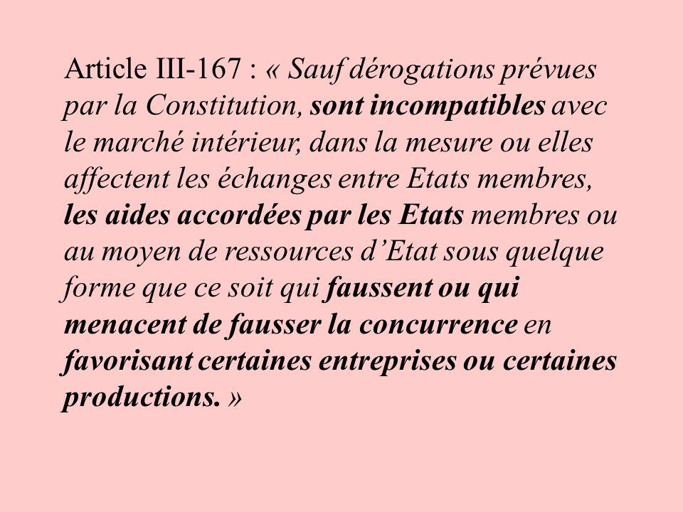 Article III-167 : « Sauf dérogations prévues par la Constitution, sont incompatibles avec le marché intérieur, dans la mesure ou elles affectent les é