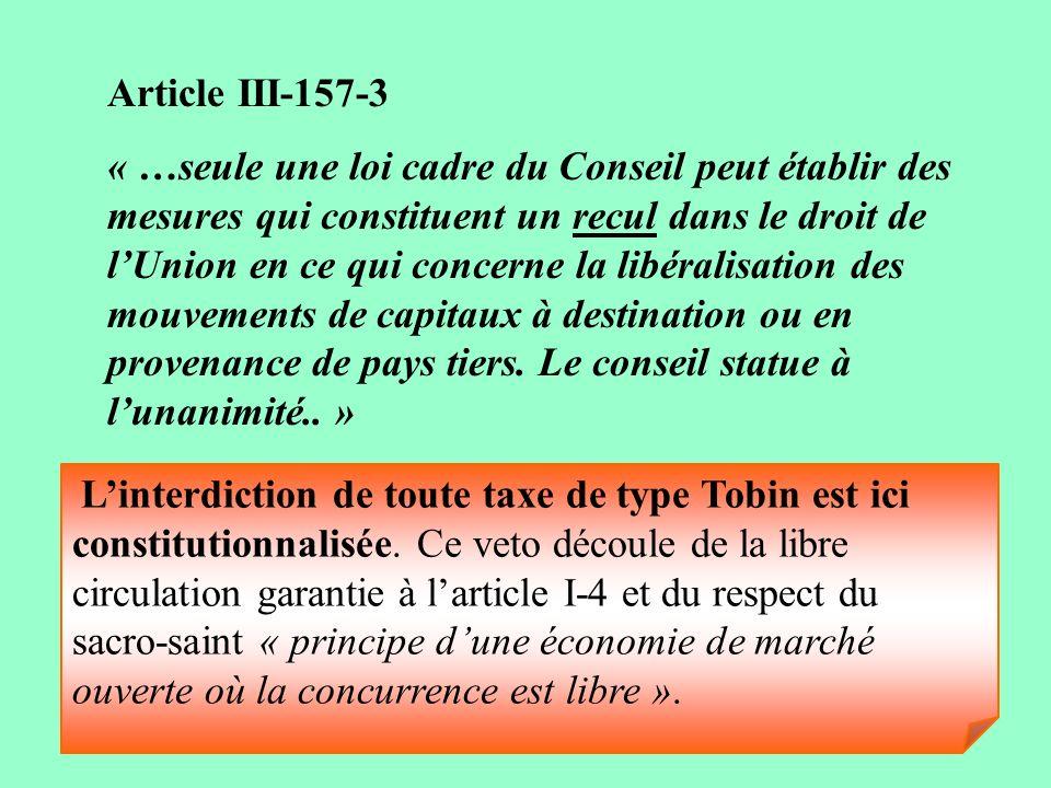 Article III-157-3 « …seule une loi cadre du Conseil peut établir des mesures qui constituent un recul dans le droit de lUnion en ce qui concerne la li