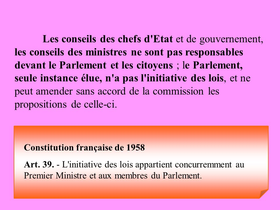 Les conseils des chefs d'Etat et de gouvernement, les conseils des ministres ne sont pas responsables devant le Parlement et les citoyens ; le Parleme