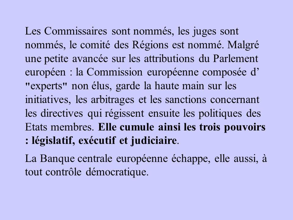 Les Commissaires sont nommés, les juges sont nommés, le comité des Régions est nommé. Malgré une petite avancée sur les attributions du Parlement euro
