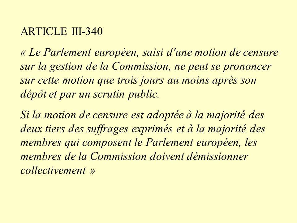 ARTICLE III-340 « Le Parlement européen, saisi d'une motion de censure sur la gestion de la Commission, ne peut se prononcer sur cette motion que troi
