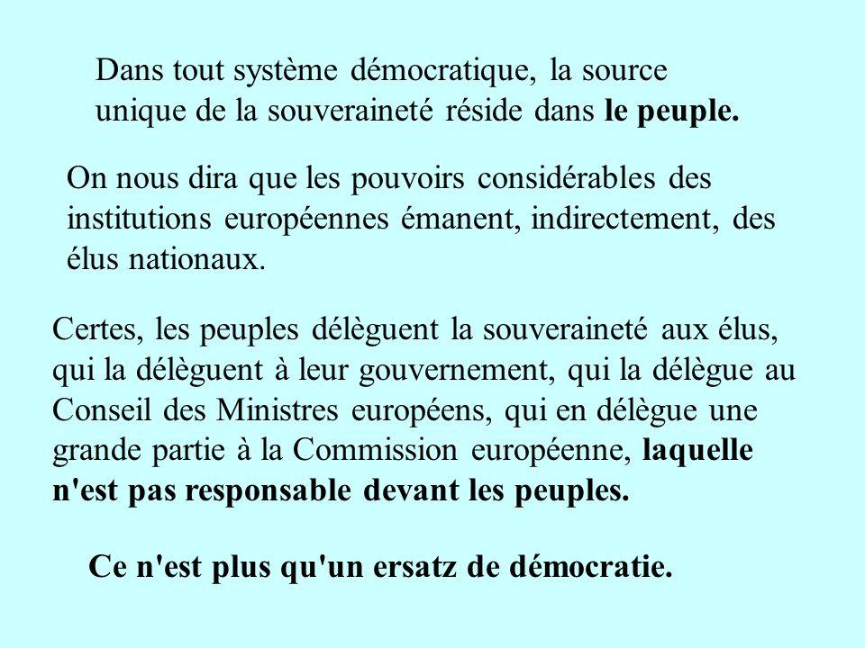 Dans tout système démocratique, la source unique de la souveraineté réside dans le peuple. Ce n'est plus qu'un ersatz de démocratie. On nous dira que